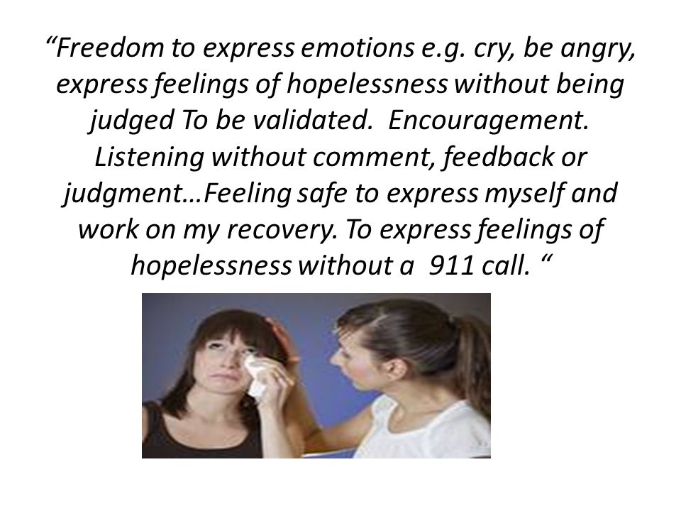 Freedom to express emotions e. g