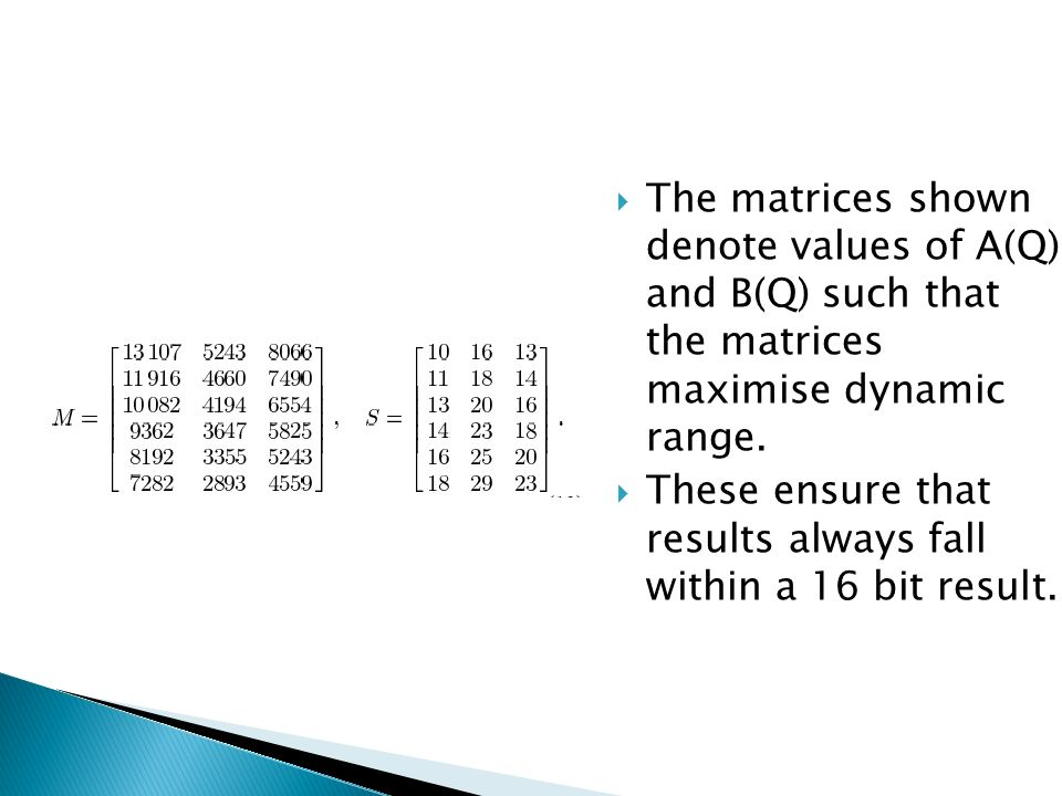 The matrices shown denote values of A(Q) and B(Q) such that the matrices maximise dynamic range.