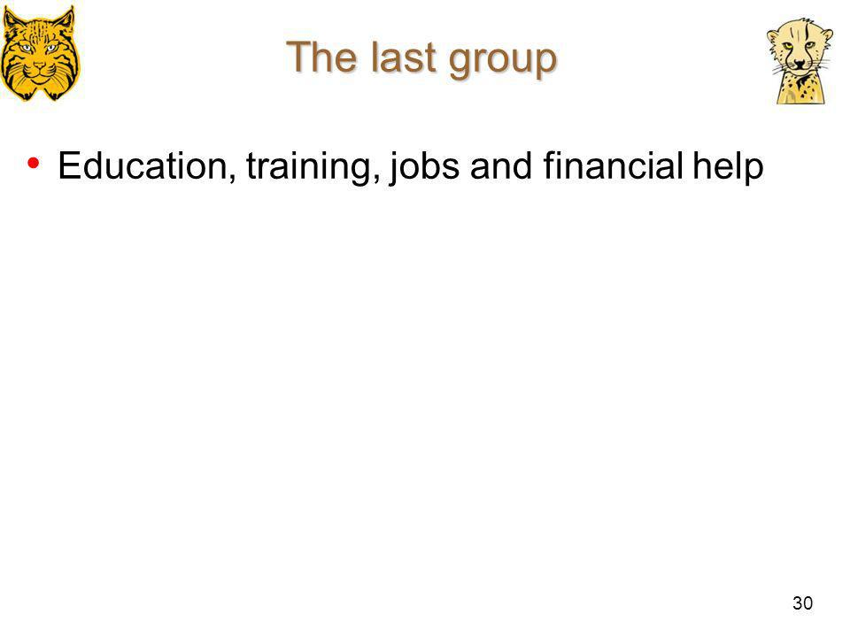 The last group Education, training, jobs and financial help