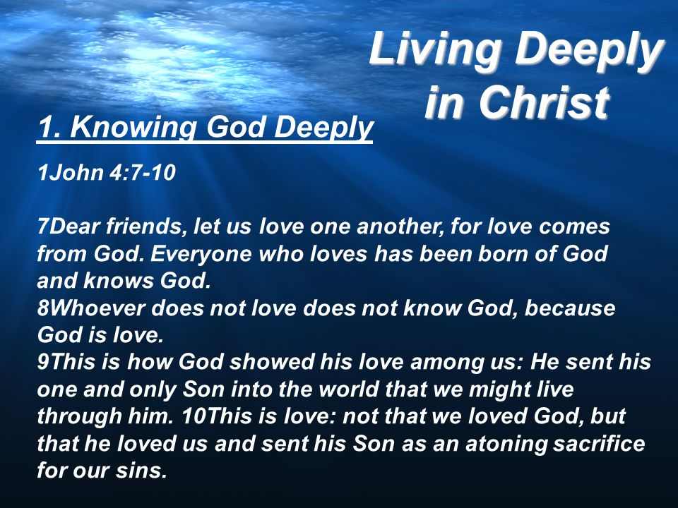 1. Knowing God Deeply 1John 4:7-10