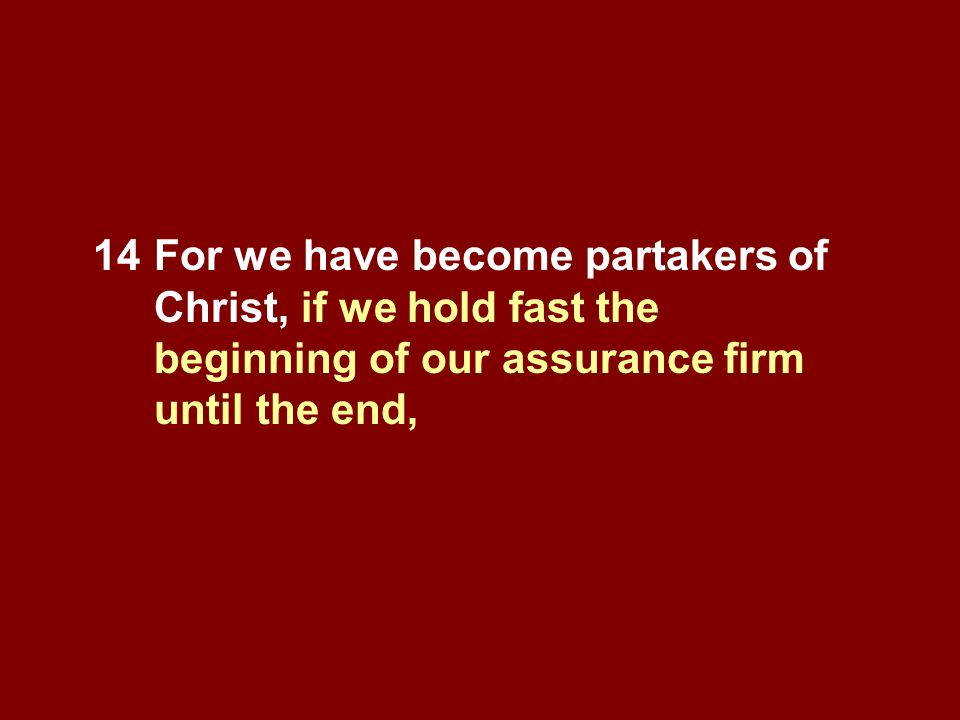 14. For we have become partakers of. Christ, if we hold fast the