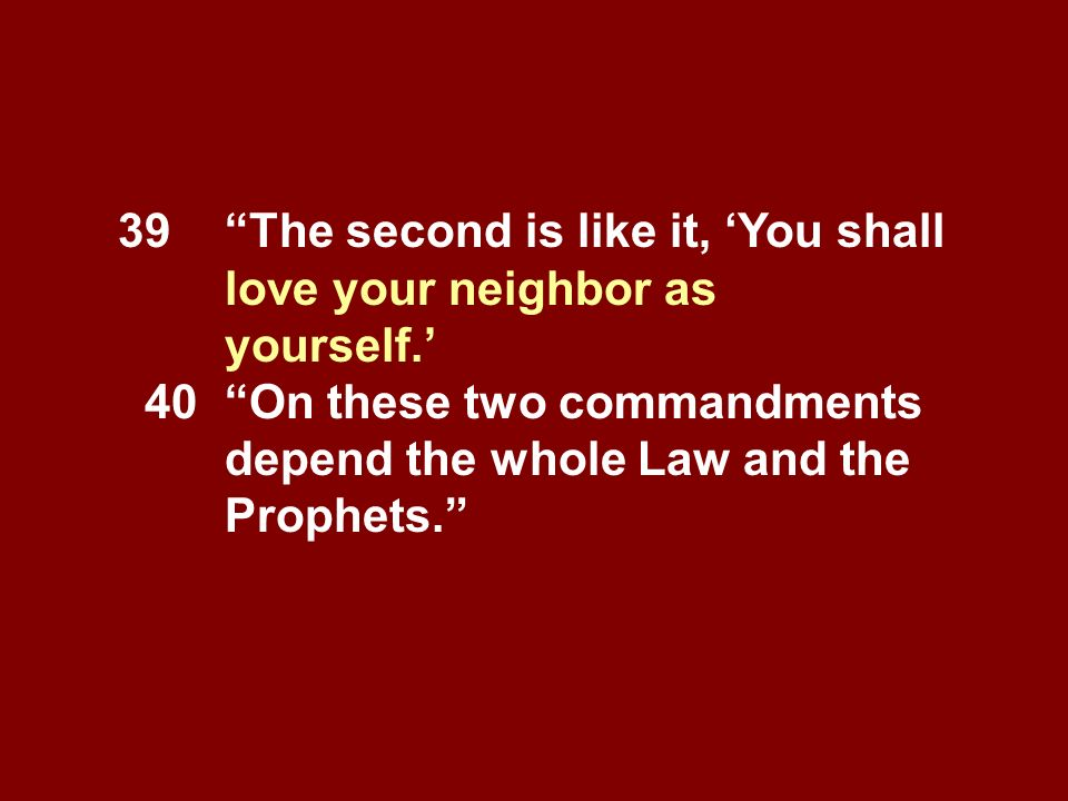 39 The second is like it, 'You shall love your neighbor as yourself.'