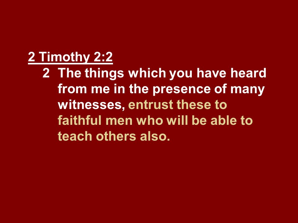 2 Timothy 2:2 2. The things which you have heard