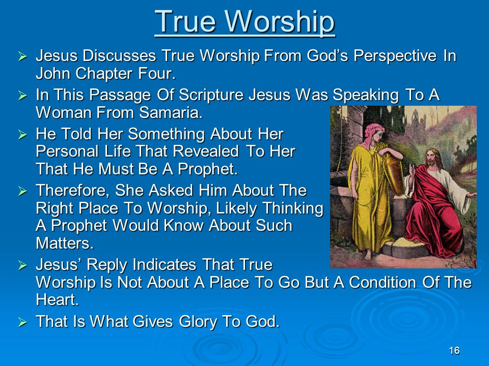 True Worship Jesus Discusses True Worship From God's Perspective In John Chapter Four.