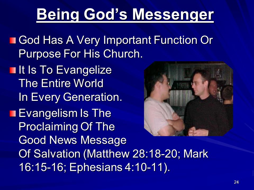 Being God's Messenger God Has A Very Important Function Or Purpose For His Church. It Is To Evangelize.