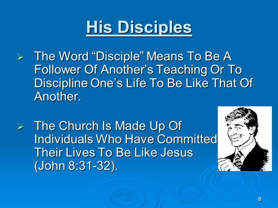 His Disciples The Word Disciple Means To Be A Follower Of Another's Teaching Or To Discipline One's Life To Be Like That Of Another.