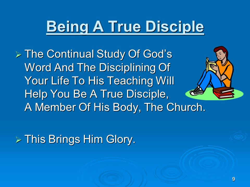 Being A True Disciple The Continual Study Of God's