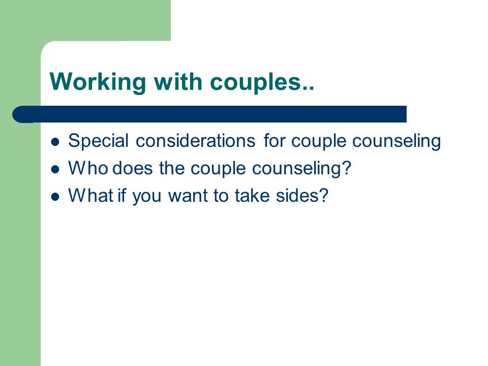 Working with couples.. Special considerations for couple counseling