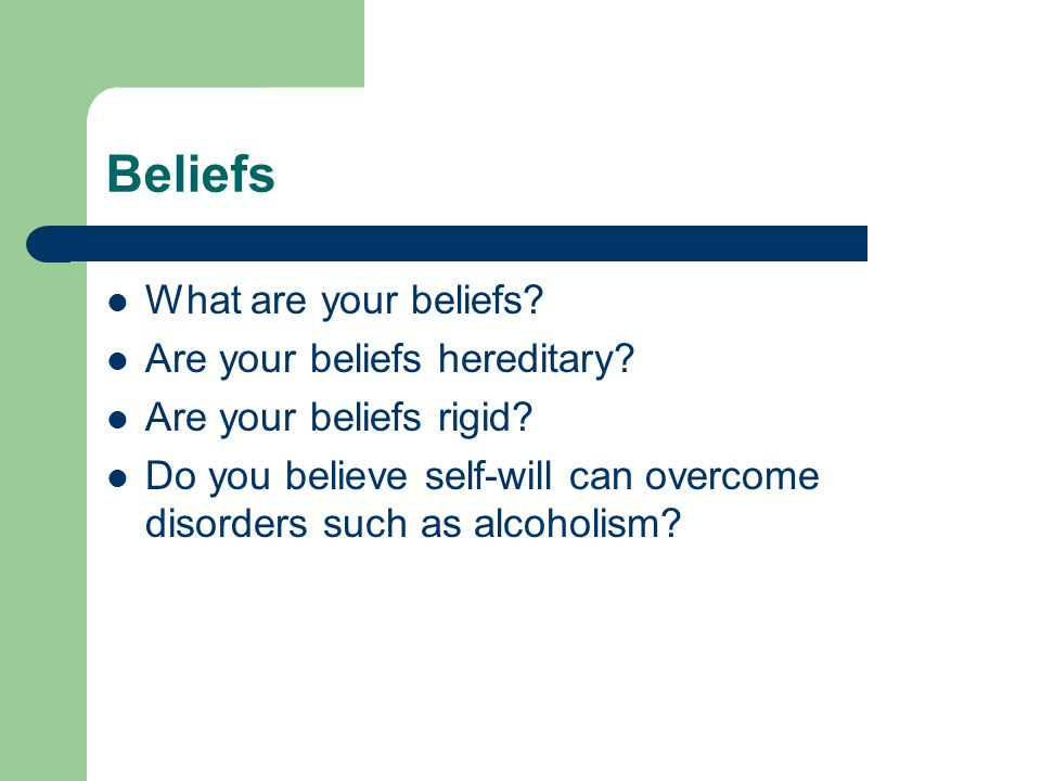 Beliefs What are your beliefs Are your beliefs hereditary