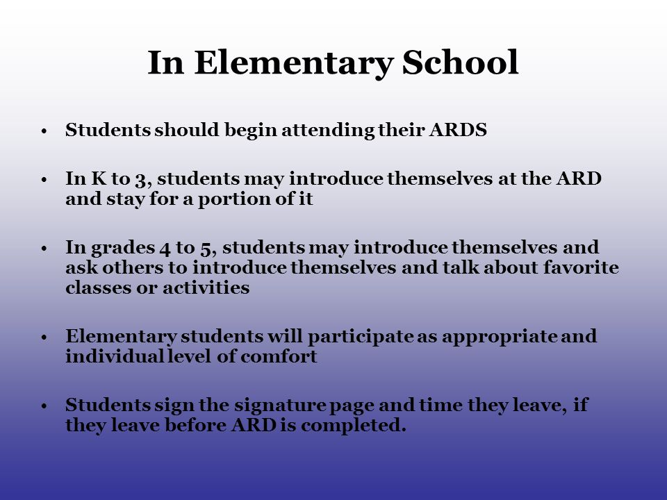In Elementary School Students should begin attending their ARDS