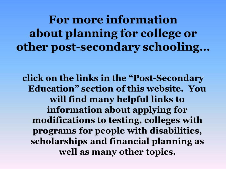 For more information about planning for college or other post-secondary schooling…