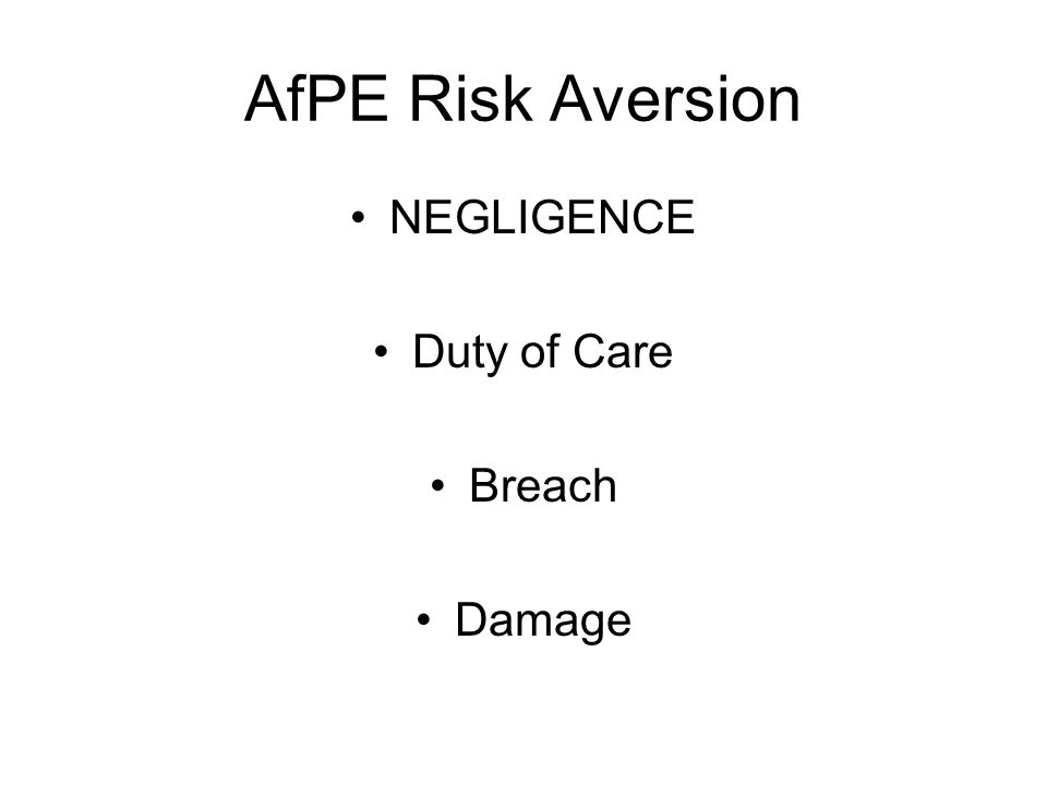 AfPE Risk Aversion NEGLIGENCE Duty of Care Breach Damage