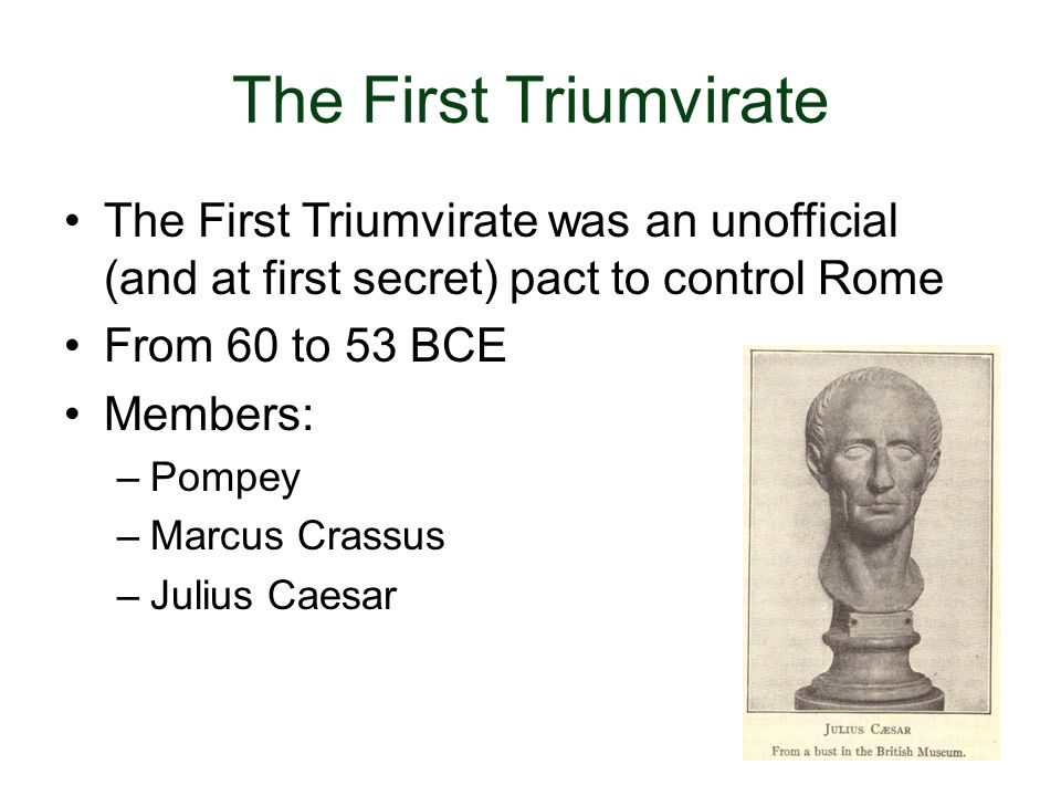 The First Triumvirate The First Triumvirate was an unofficial (and at first secret) pact to control Rome.