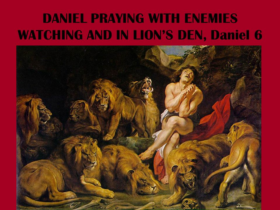DANIEL PRAYING WITH ENEMIES WATCHING AND IN LION'S DEN, Daniel 6
