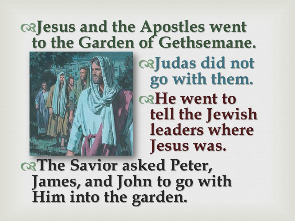 Jesus and the Apostles went to the Garden of Gethsemane.