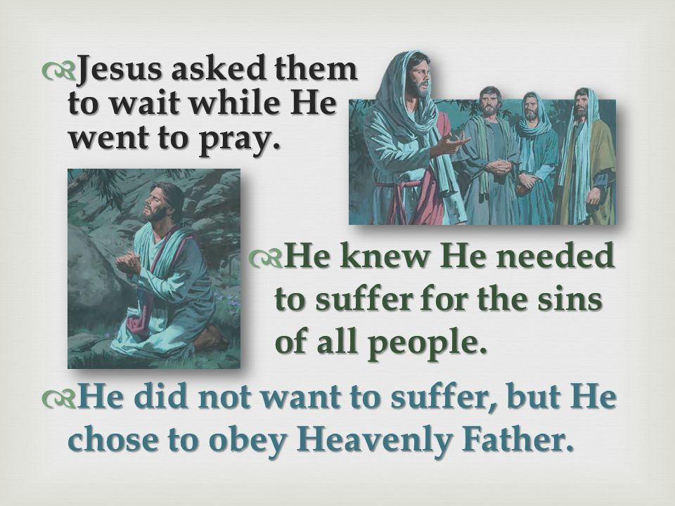Jesus asked them to wait while He went to pray.