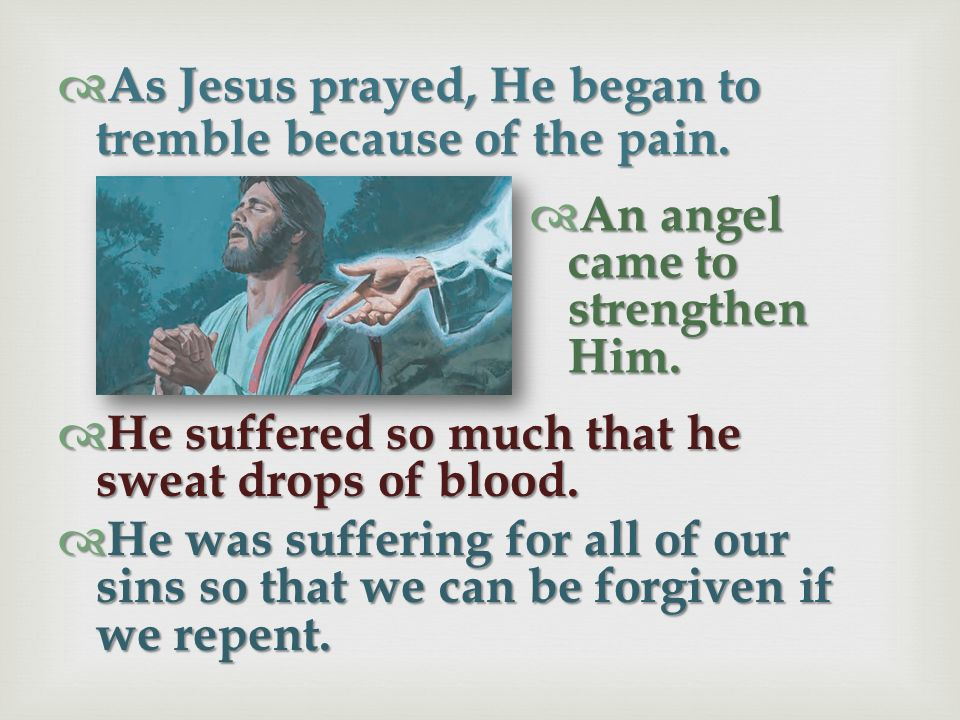 As Jesus prayed, He began to tremble because of the pain.