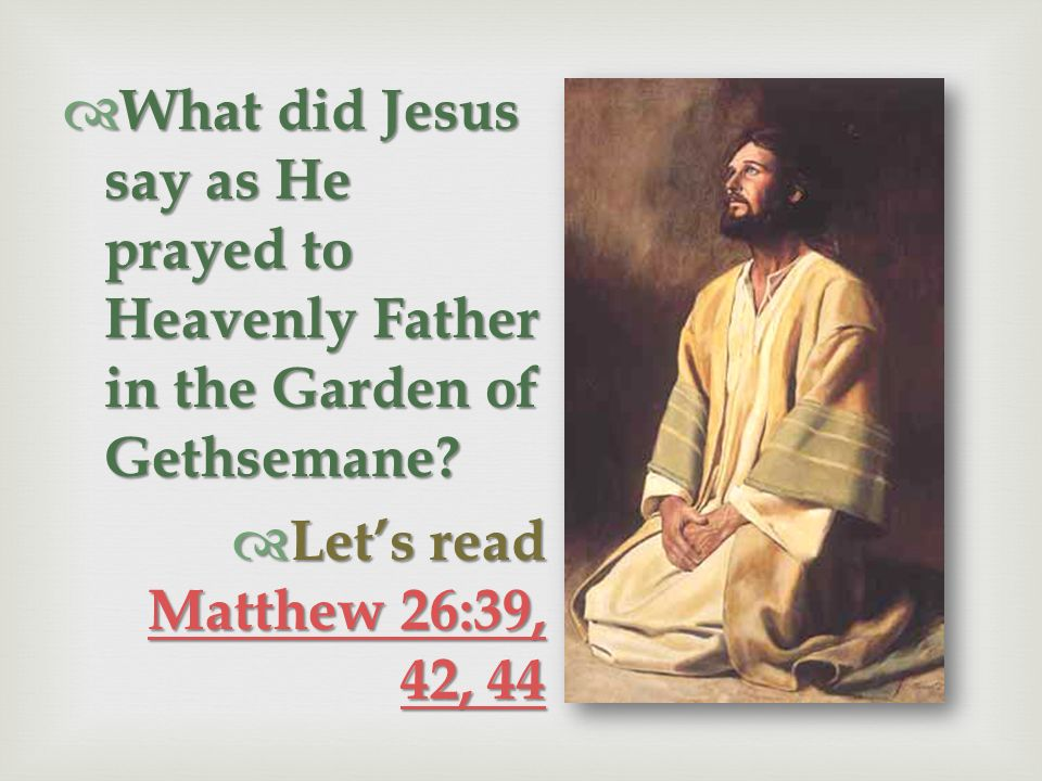 What did Jesus say as He prayed to Heavenly Father in the Garden of Gethsemane