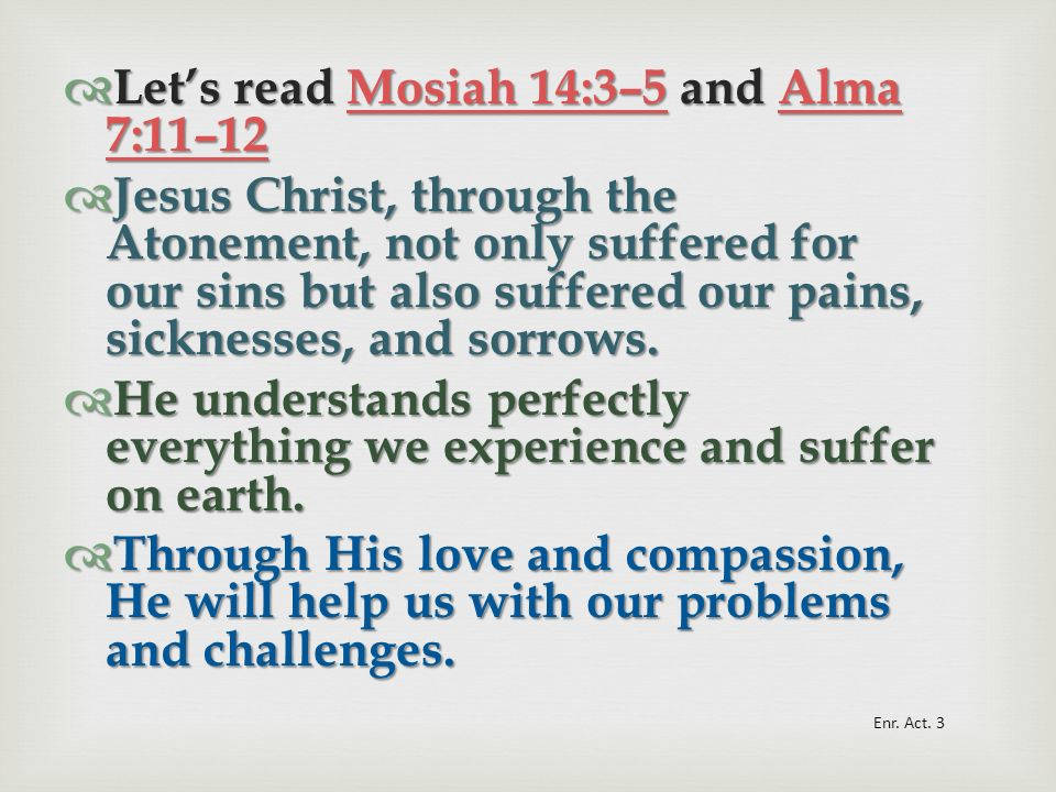 Let's read Mosiah 14:3–5 and Alma 7:11–12