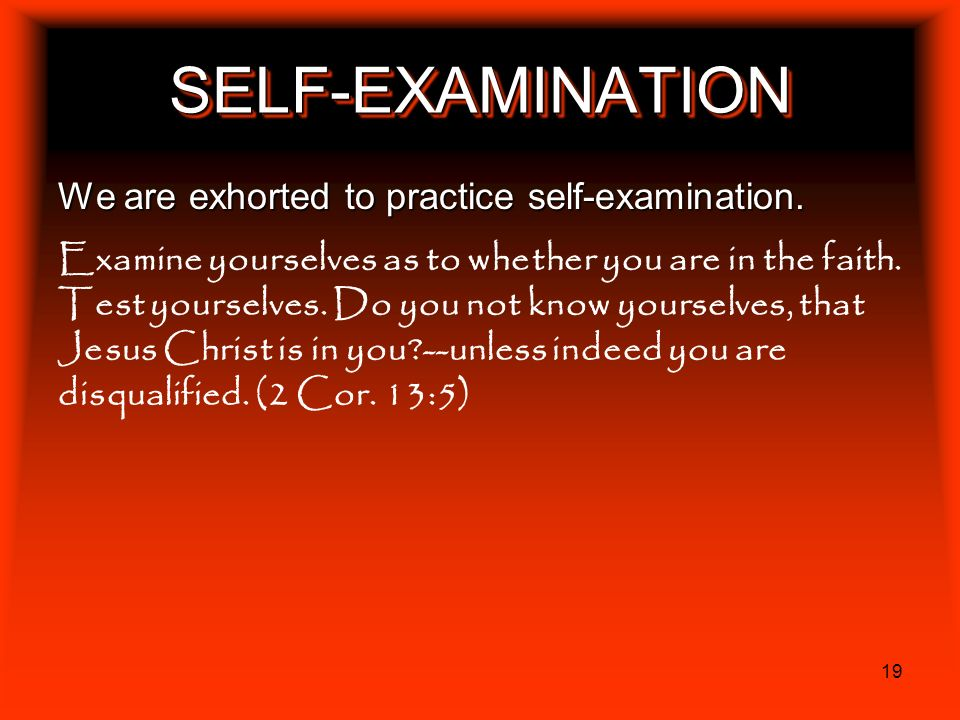 SELF-EXAMINATION We are exhorted to practice self-examination.