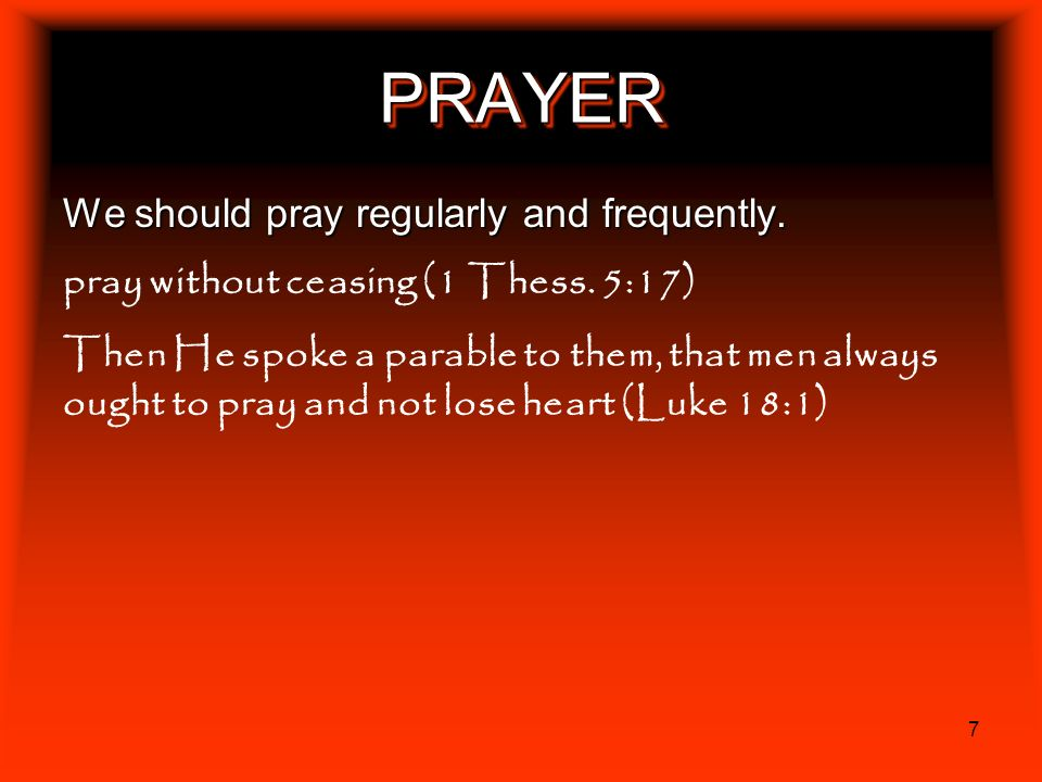 PRAYER We should pray regularly and frequently.