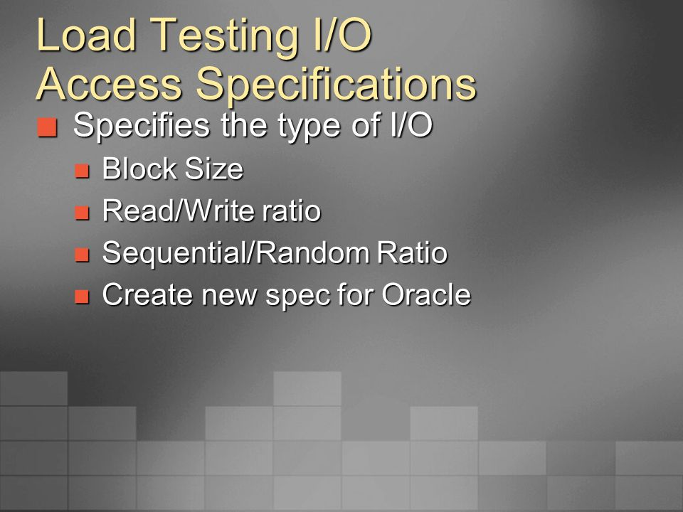Load Testing I/O Access Specifications