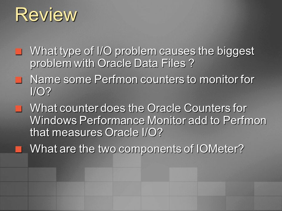 Review What type of I/O problem causes the biggest problem with Oracle Data Files Name some Perfmon counters to monitor for I/O