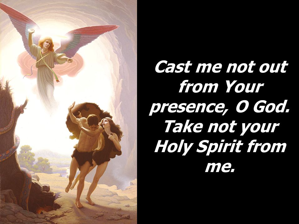 Cast me not out from Your presence, O God
