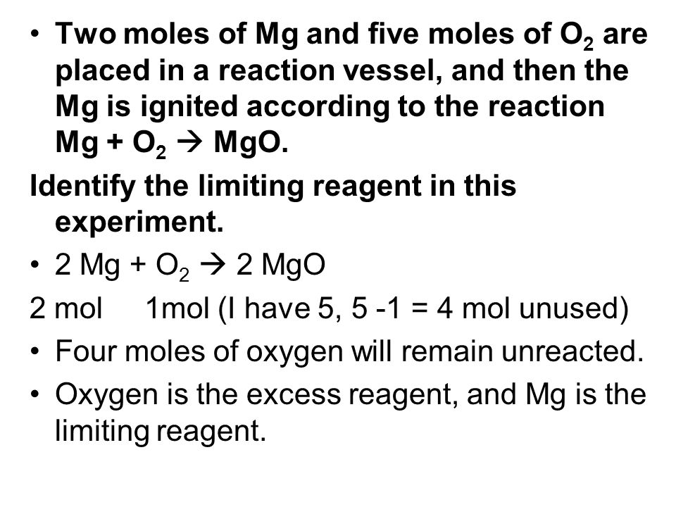 Two moles of Mg and five moles of O2 are placed in a reaction vessel, and then the Mg is ignited according to the reaction Mg + O2  MgO.