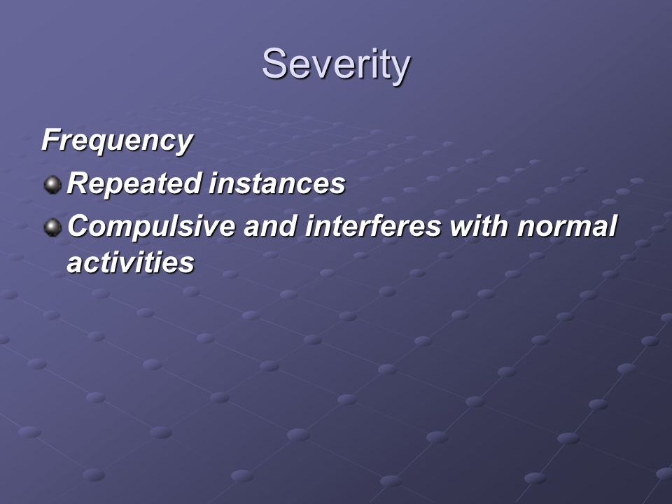 Severity Frequency Repeated instances