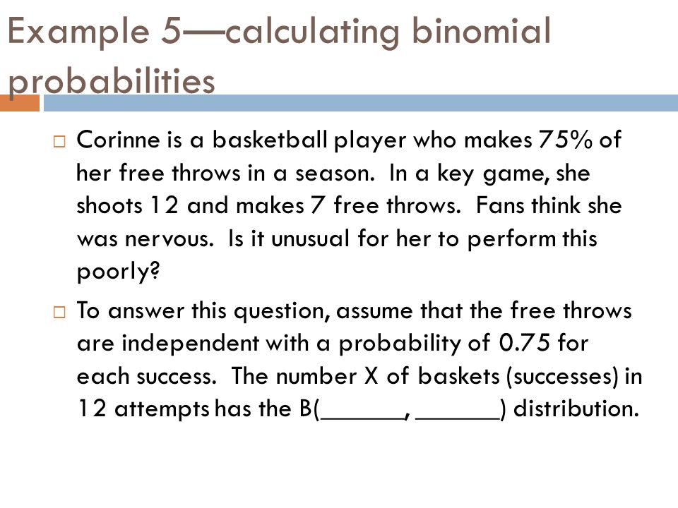 Example 5—calculating binomial probabilities