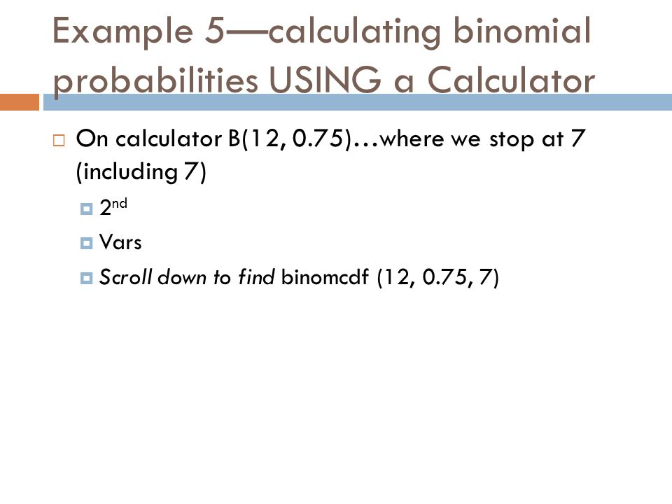 Example 5—calculating binomial probabilities USING a Calculator