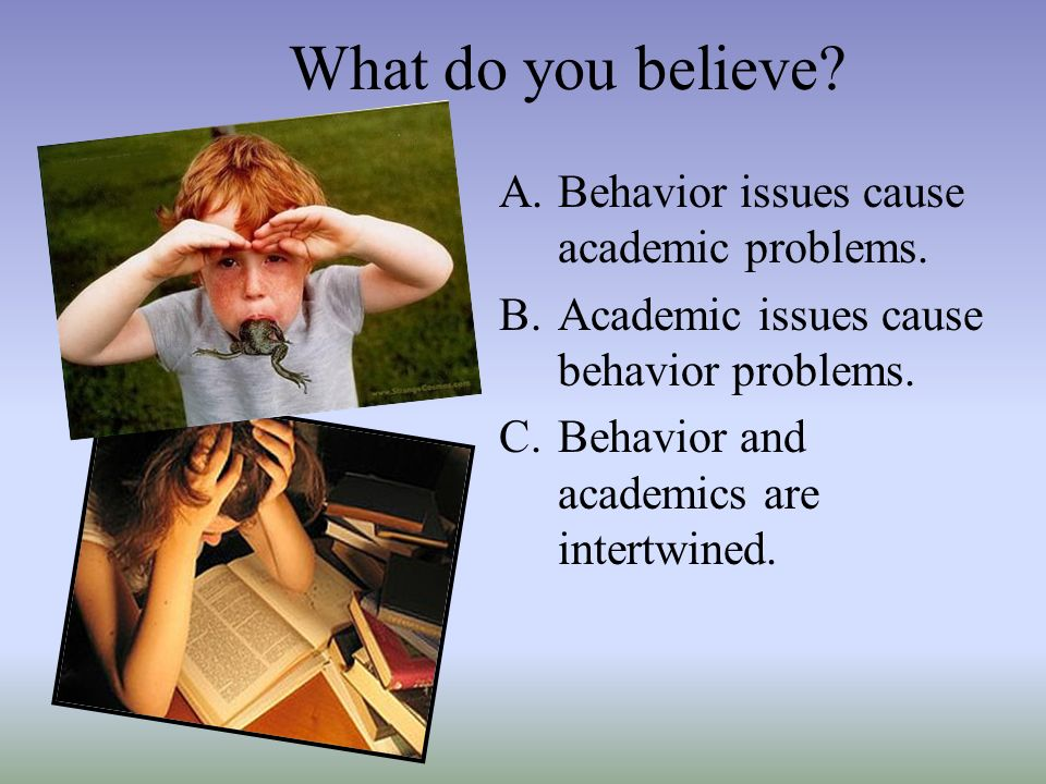 What do you believe Behavior issues cause academic problems.