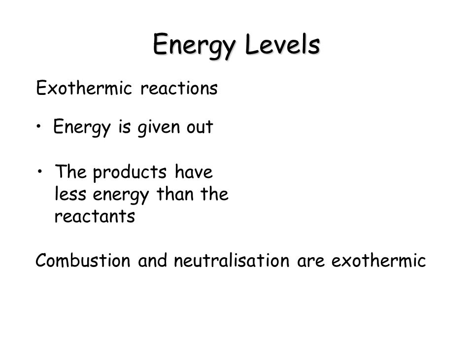Energy Levels Exothermic reactions Energy is given out