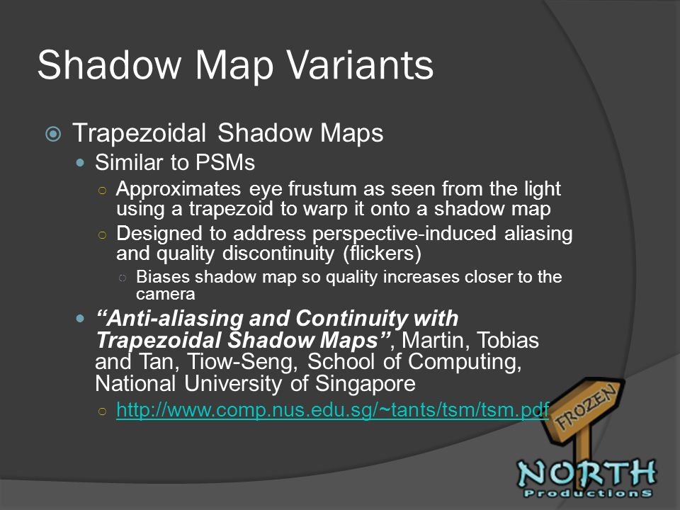 Shadow Map Variants Trapezoidal Shadow Maps Similar to PSMs