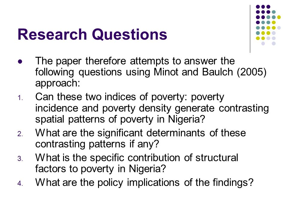 Research Questions The paper therefore attempts to answer the following questions using Minot and Baulch (2005) approach: