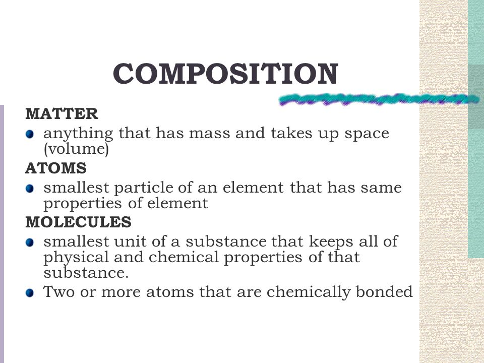 COMPOSITION MATTER anything that has mass and takes up space (volume)