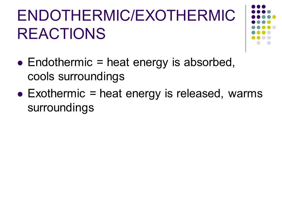 ENDOTHERMIC/EXOTHERMIC REACTIONS