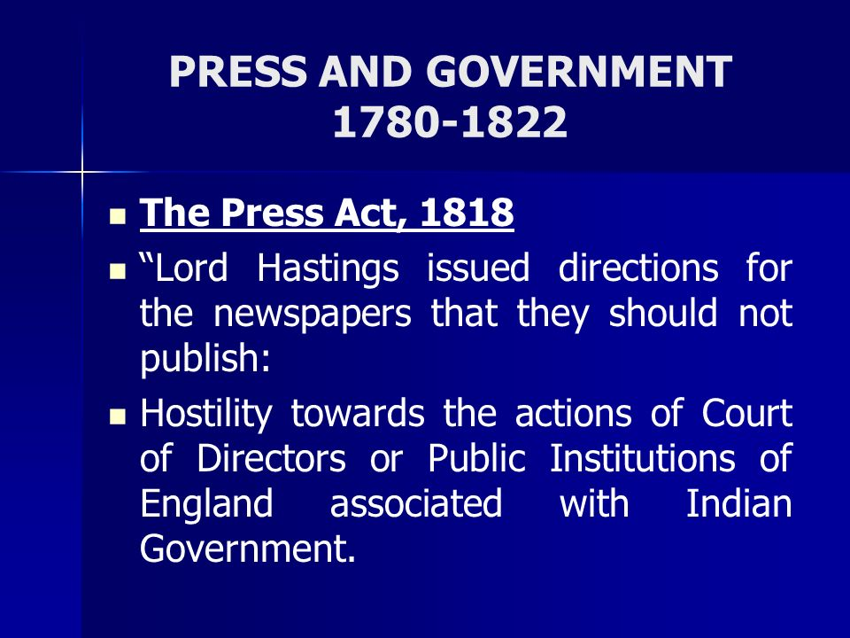 PRESS AND GOVERNMENT 1780-1822 The Press Act, 1818