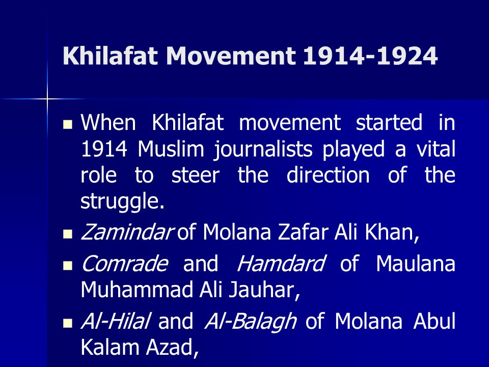 Khilafat Movement 1914-1924 When Khilafat movement started in 1914 Muslim journalists played a vital role to steer the direction of the struggle.