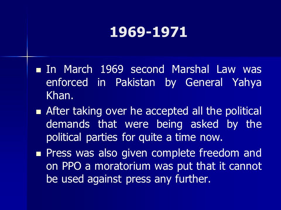 1969-1971 In March 1969 second Marshal Law was enforced in Pakistan by General Yahya Khan.
