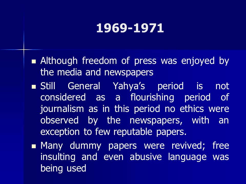 1969-1971 Although freedom of press was enjoyed by the media and newspapers.