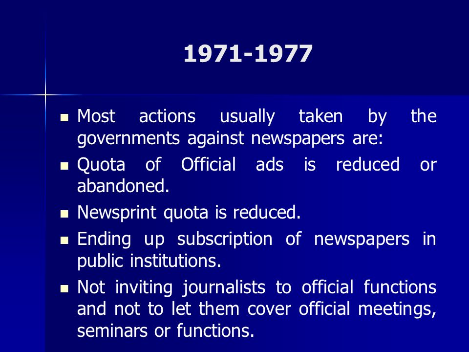 1971-1977 Most actions usually taken by the governments against newspapers are: Quota of Official ads is reduced or abandoned.