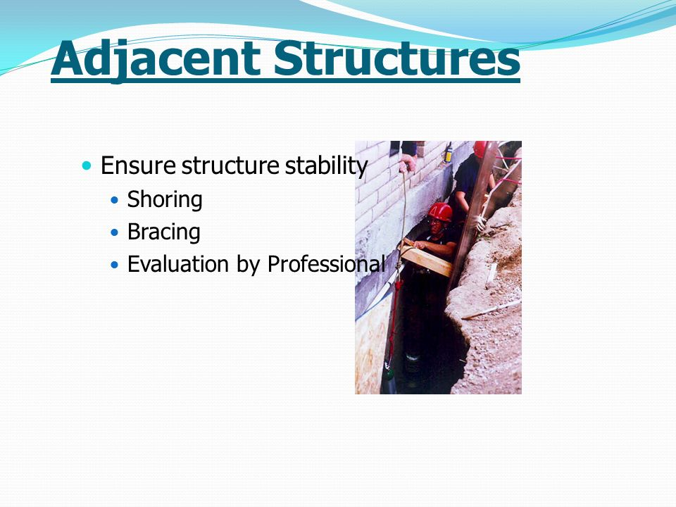 Adjacent Structures Ensure structure stability Shoring Bracing