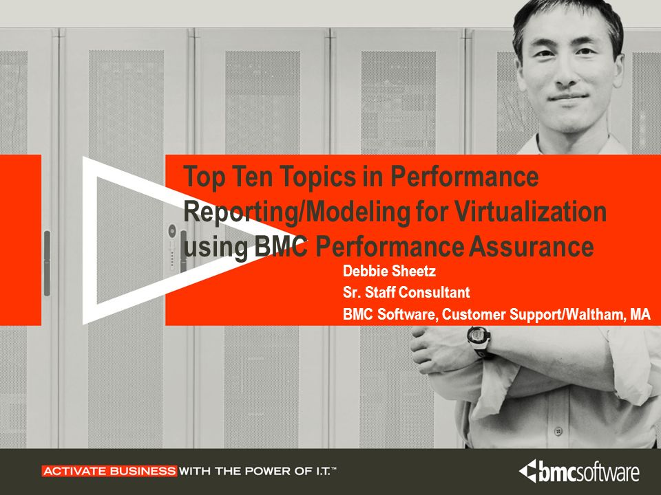 Top Ten Topics in Performance Reporting/Modeling for Virtualization using BMC Performance Assurance