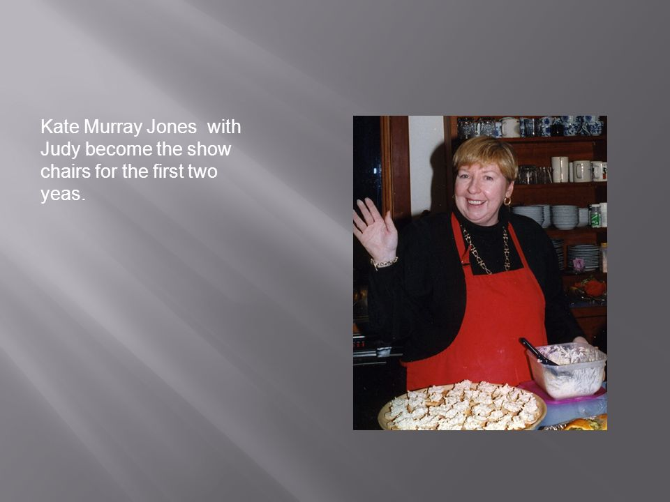 Kate Murray Jones with Judy become the show chairs for the first two yeas.