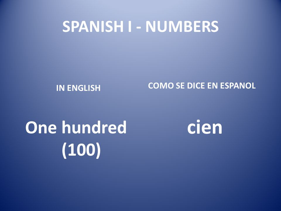 cien One hundred (100) SPANISH I - NUMBERS COMO SE DICE EN ESPANOL