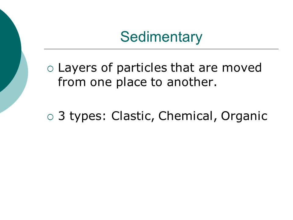 Sedimentary Layers of particles that are moved from one place to another.