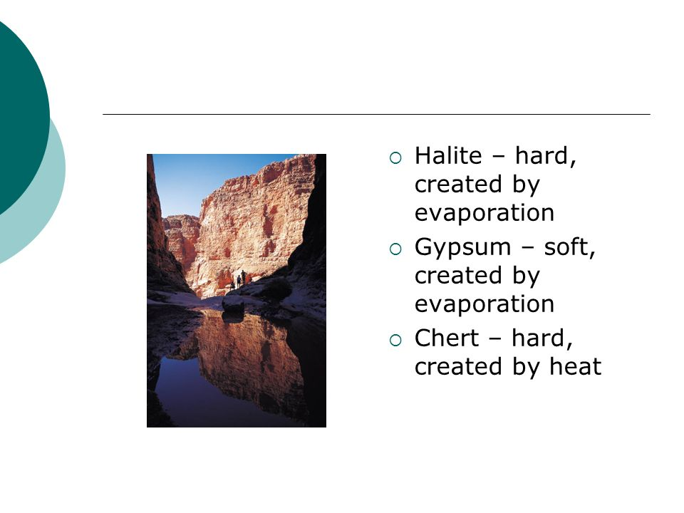 Halite – hard, created by evaporation