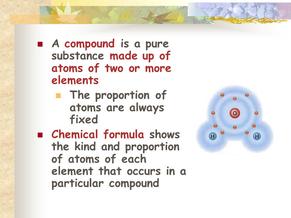 A compound is a pure substance made up of atoms of two or more elements